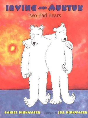 cover image of Irving and Muktuk: Two Bad Bears