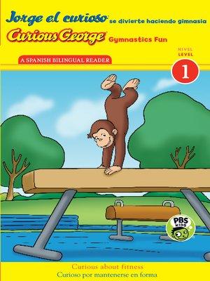cover image of Jorge el curioso se divierte haciendo gimnasia/Curious George Gymnastics Fun Bilingual (CGTV Reader)
