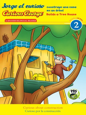 cover image of Jorge el curioso construye una casa en un árbol/Curious George Builds a Tree House (CGTV Reader)