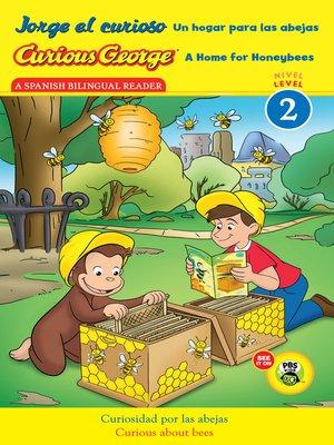 cover image of Jorge el curioso Un hogar para las abejas/Curious George a Home for Honeybees (CGTV Reader)