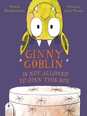 cover image of Ginny Goblin Is Not Allowed to Open This Box