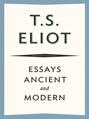 t.s. eliot essays ancient and modern Eliot, t s 1921 the sacred wood: essays on poetry and criticism.