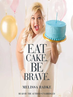 cover image of Eat Cake.  Be Brave.