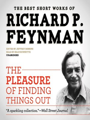 The Pleasure Of Finding Things Out The Best Short Works Of Richard P Feynman By Richard P Feynman