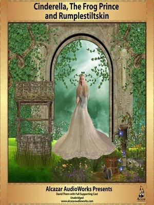 cover image of Cinderella, the Frog Prince, & Rumplestiltskin