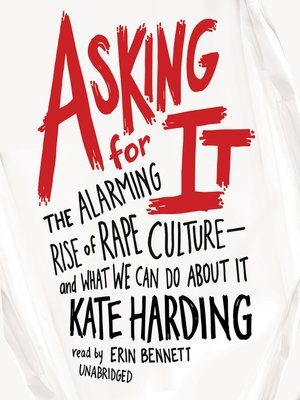asking for it the alarming rise of rape culture and what we can do about it