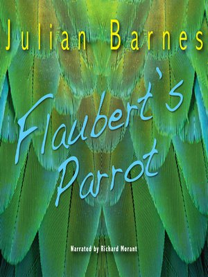 narration in flauberts parrot Flaubert's parrot closes 30 years since his first publication in 1984 ezra pound claimed that ' literature is news that stays news'  flaubert's parrot covers the biggest news story of the father of modernism told by one of his great grand(e)-sons, a story that would still be news for the next 30 years.
