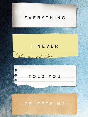 Everything I Never Told You by Celeste Ng · OverDrive: ebooks, audiobooks,  and videos for libraries and schools
