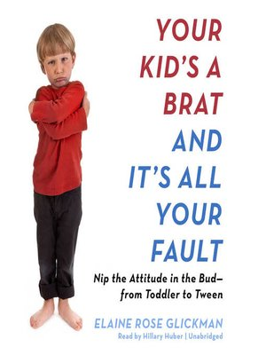 cover image of Your Kid's a Brat and It's All Your Fault