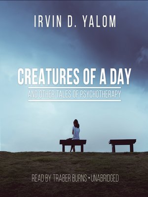 cover image of Creatures of a Day, and Other Tales of Psychotherapy