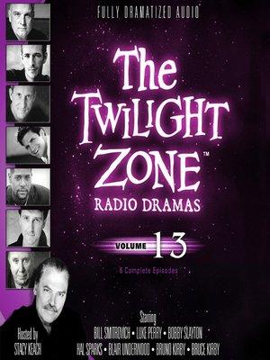 cover image of The Twilight Zone Radio Dramas, Volume 13