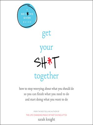 cover image of Get Your Sh*t Together