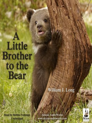 cover image of A Little Brother to the Bear, and Other Animal Stories