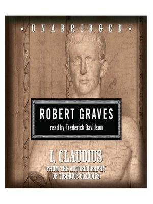 cover image of I, Claudius: From the Autobiography of Tiberius Claudius Born 10 B. C. Murdered and Deified A. D. 54