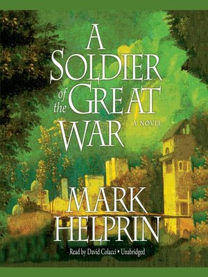 A Soldier of the Great War by Mark Helprin · OverDrive