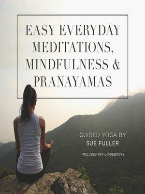 cover image of Easy Everyday Meditations, Mindfulness, and Pranayamas