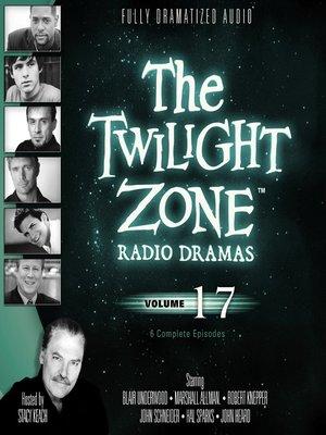 cover image of The Twilight Zone Radio Dramas, Volume 17