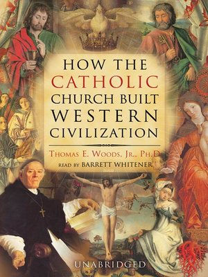cover image of How the Catholic Church Built Western Civilization