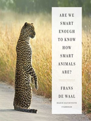 cover image of Are We Smart Enough to Know How Smart Animals Are?