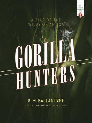 cover image of The Gorilla Hunters