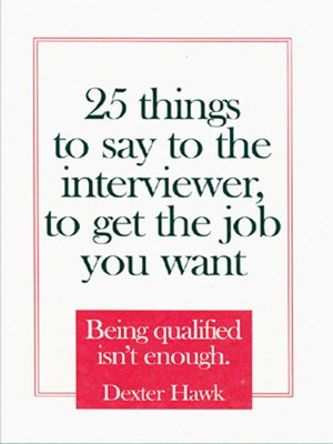 cover image of 25 Things to Say to the Interviewer, to Get the Job You Want