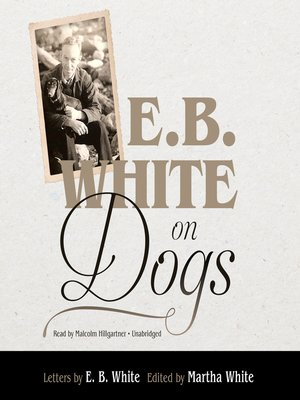 cover image of E. B. White on Dogs