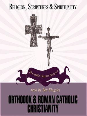 cover image of Orthodox & Roman Catholic Christianity