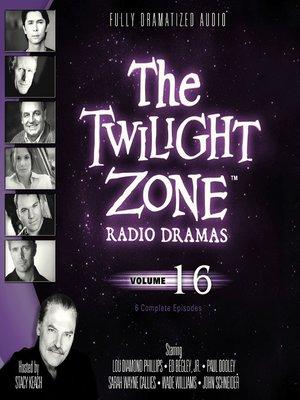 cover image of The Twilight Zone Radio Dramas, Volume 16