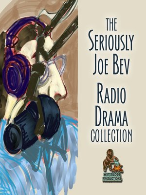 cover image of The Seriously Joe Bev Radio Drama Collection