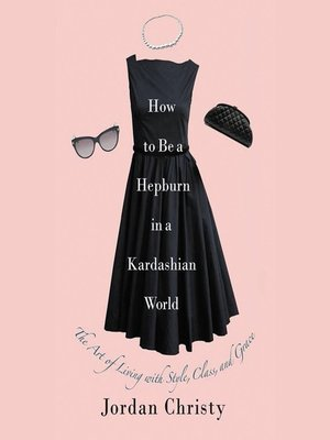 cover image of How to Be a Hepburn in a Kardashian World
