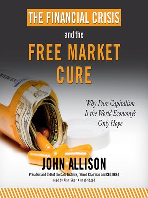 cover image of The Financial Crisis and the Free Market Cure