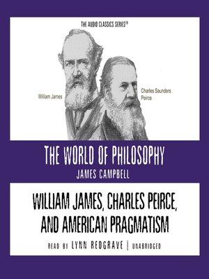 cover image of William James, Charles Peirce, and American Pragmatism