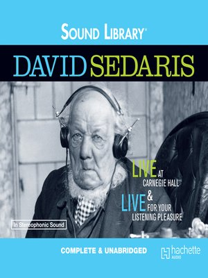 cover image of David Sedaris: Live at Carnegie Hall/Live for Your Listening Pleasure