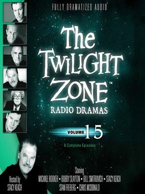 cover image of The Twilight Zone Radio Dramas, Volume 15