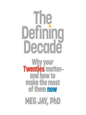 The Defining Decade by Meg Jay · OverDrive (Rakuten OverDrive ...
