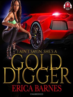 cover image of I Ain't Sayin' She's a Gold Digger