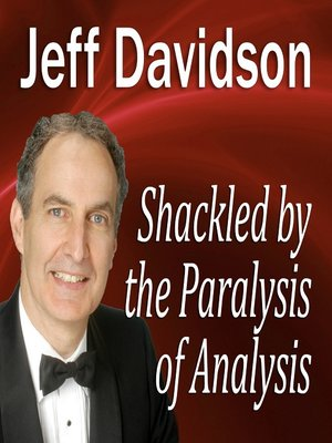 cover image of Shackled by the Paralysis of Analysis