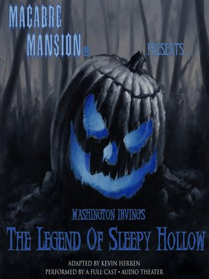 cover image of Macabre Mansion Presents ... the Legend of Sleepy Hollow