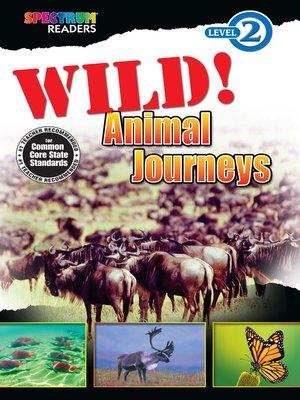 cover image of Wild! Animal Journeys