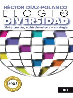 cover image of Elogio de la diversidad: globalización, multiculturalismo y etnofagia