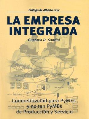 cover image of La empresa integrada: Competitividad para PyMES y no tan PyMES….