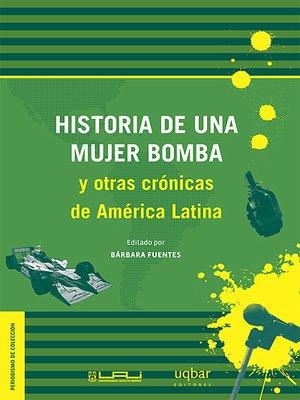 cover image of Historia de una mujer bomba y otras crónicas de América Latina