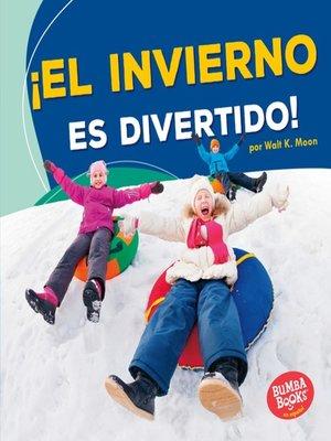 cover image of ¡El invierno es divertido! (Winter Is Fun!)