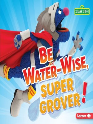 cover image of Be Water-Wise, Super Grover!