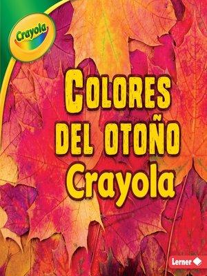 cover image of Colores del otoño Crayola (Crayola Fall Colors)