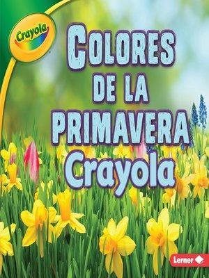 cover image of Colores de la primavera Crayola (Crayola Spring Colors)
