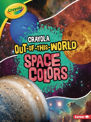 cover image of Crayola ® Out-of-This-World Space Colors
