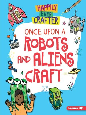 cover image of Once Upon a Robots and Aliens Craft