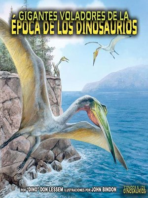 cover image of Gigantes voladores de la época de los dinosaurios (Flying Giants of Dinosaur Time)