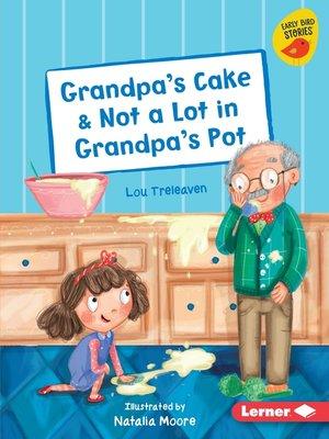 cover image of Grandpa's Cake & Not a Lot in Grandpa's Pot